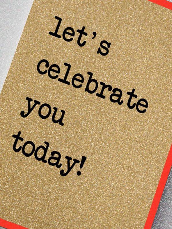 Lets celebrate you